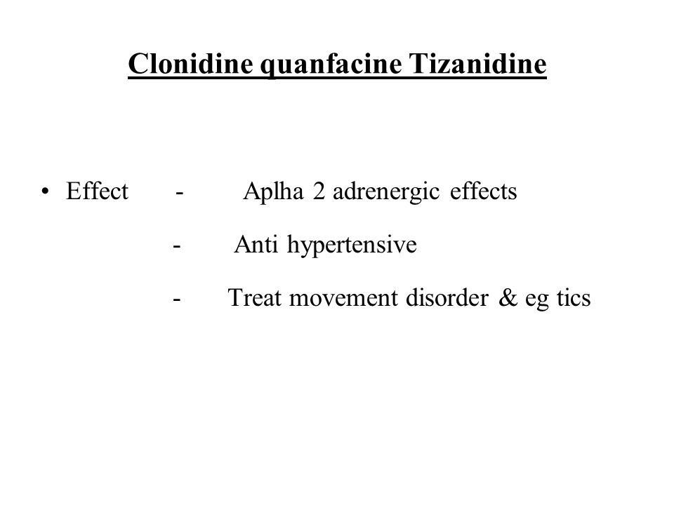 Clonidine quanfacine Tizanidine