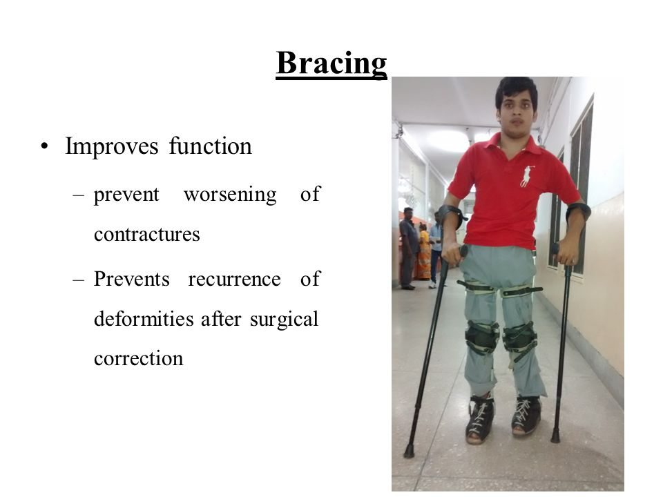 Bracing Improves function prevent worsening of contractures