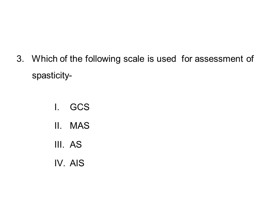 3. Which of the following scale is used for assessment of spasticity-
