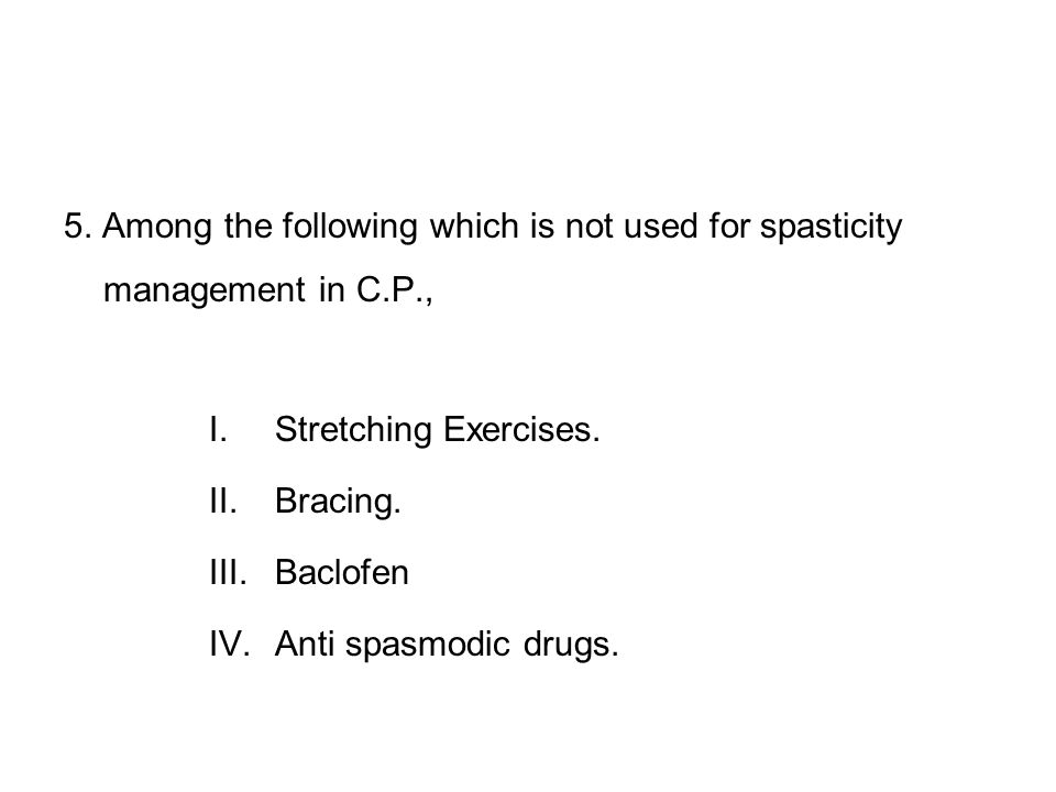 5. Among the following which is not used for spasticity management in C.P.,