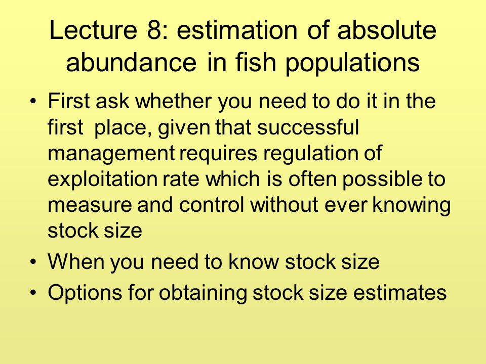 Lecture 8: estimation of absolute abundance in fish populations