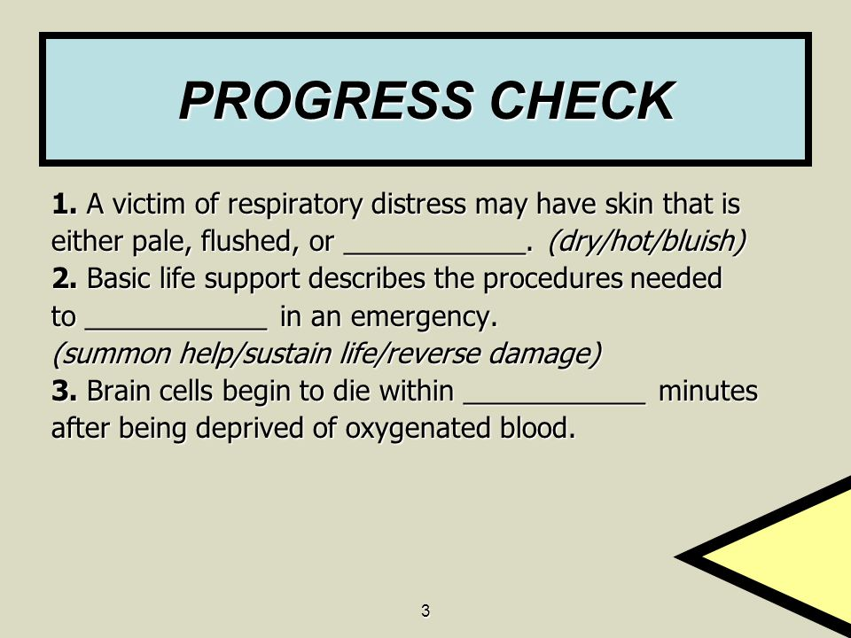 PROGRESS CHECK 1. A victim of respiratory distress may have skin that is. either pale, flushed, or ____________. (dry/hot/bluish)