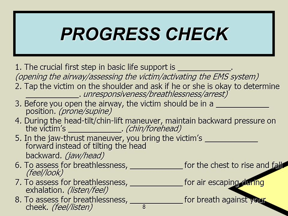 PROGRESS CHECK 1. The crucial first step in basic life support is ____________. (opening the airway/assessing the victim/activating the EMS system)