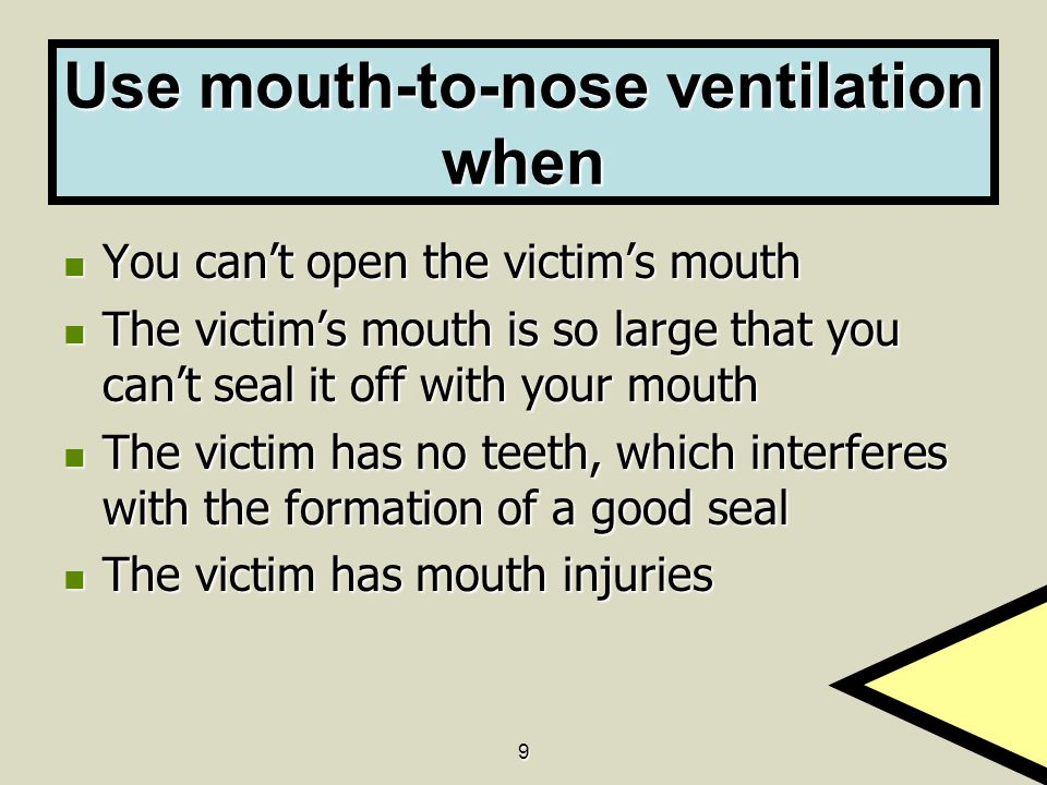 Use mouth-to-nose ventilation when