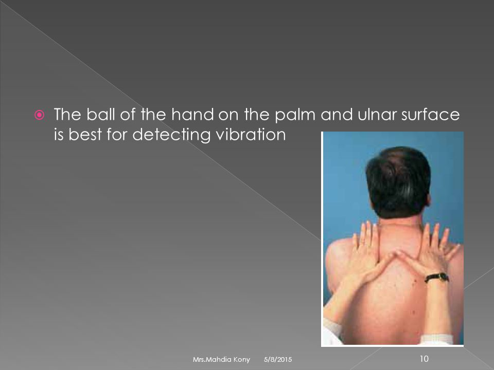 The ball of the hand on the palm and ulnar surface is best for detecting vibration