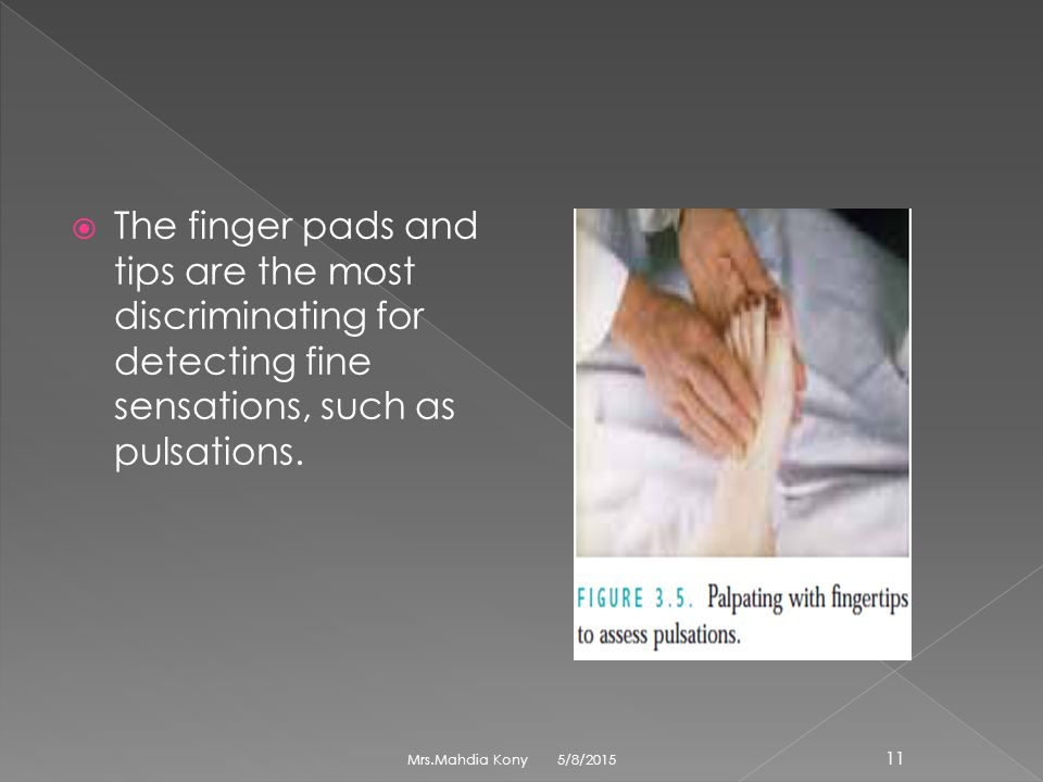 The finger pads and tips are the most discriminating for detecting fine sensations, such as pulsations.