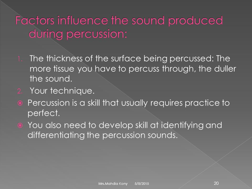 Factors influence the sound produced during percussion: