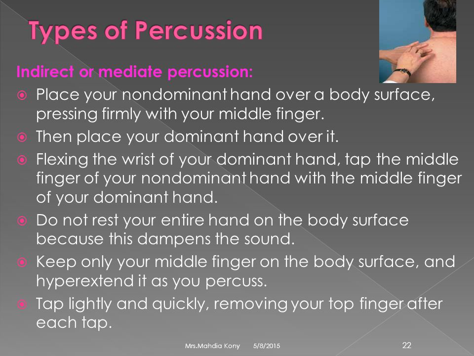 Types of Percussion Indirect or mediate percussion: