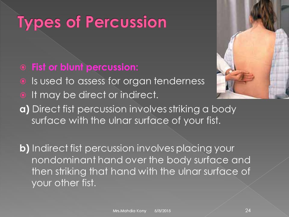 Types of Percussion Fist or blunt percussion: