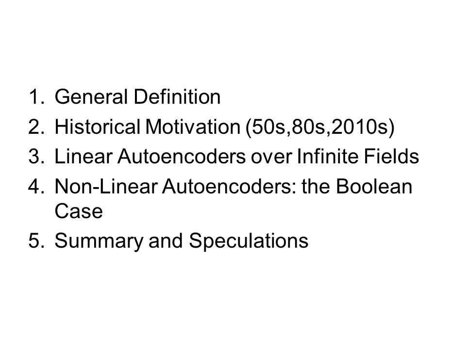 General Definition Historical Motivation (50s,80s,2010s) Linear Autoencoders over Infinite Fields.