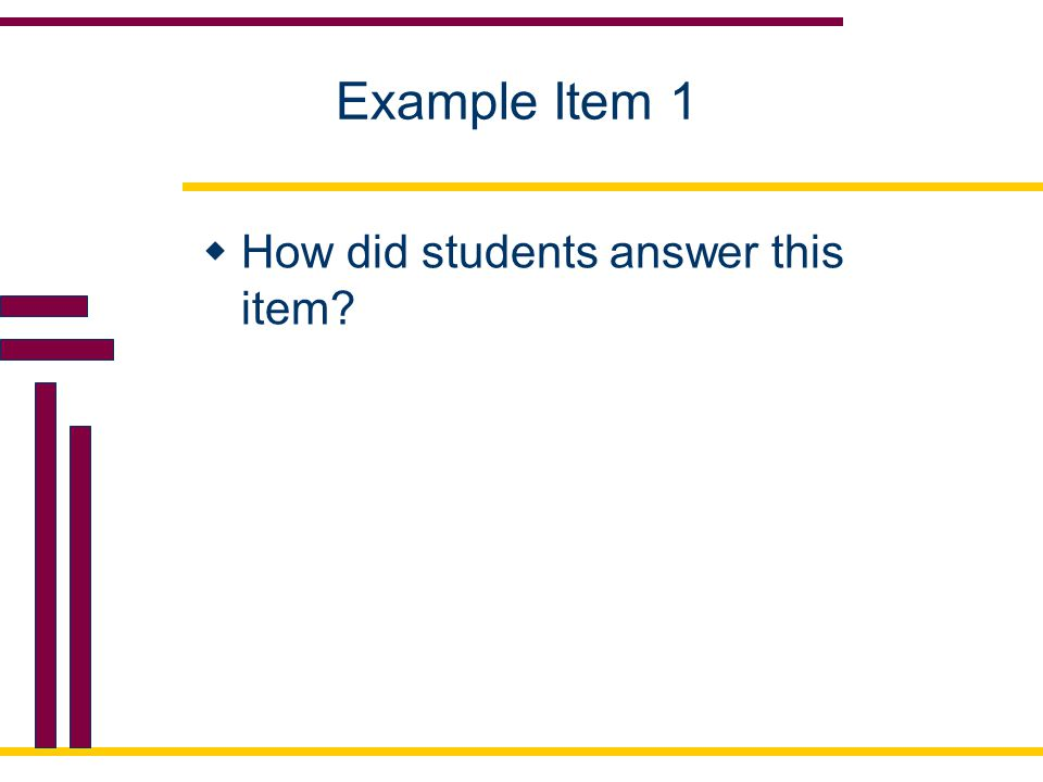 Example Item 1 How did students answer this item
