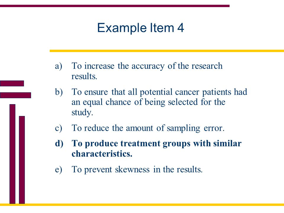 Example Item 4 To increase the accuracy of the research results.