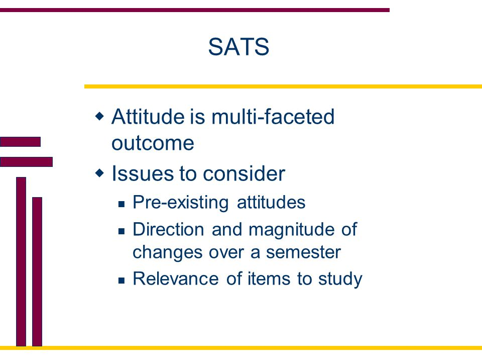 SATS Attitude is multi-faceted outcome Issues to consider