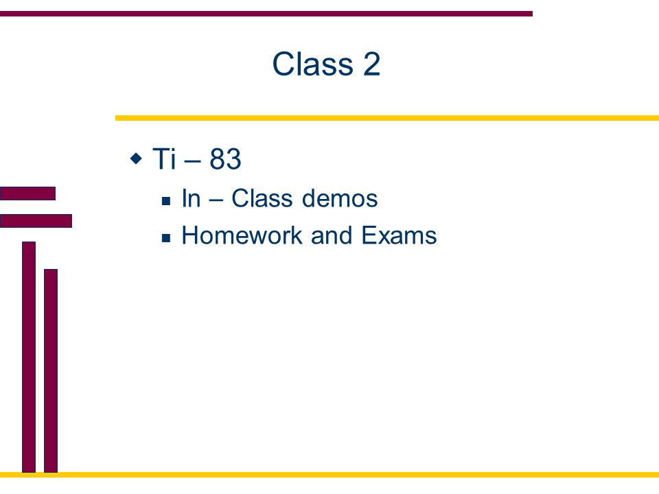 Class 2 Ti – 83 In – Class demos Homework and Exams