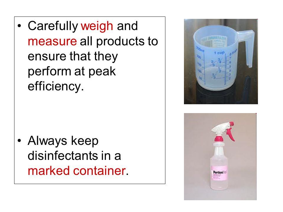 Carefully weigh and measure all products to ensure that they perform at peak efficiency.