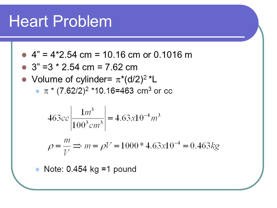 Heart Problem 4 = 4*2.54 cm = 10.16 cm or 0.1016 m