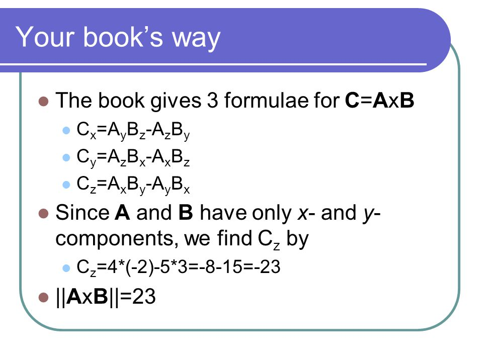 Your book's way The book gives 3 formulae for C=AxB