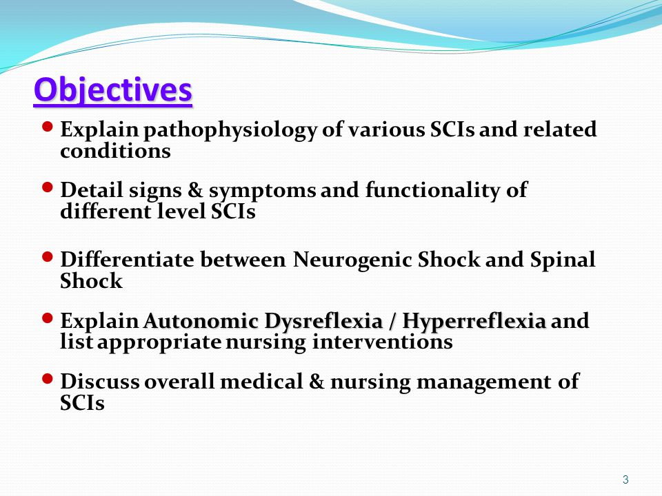 Objectives Explain pathophysiology of various SCIs and related conditions. Detail signs & symptoms and functionality of different level SCIs.