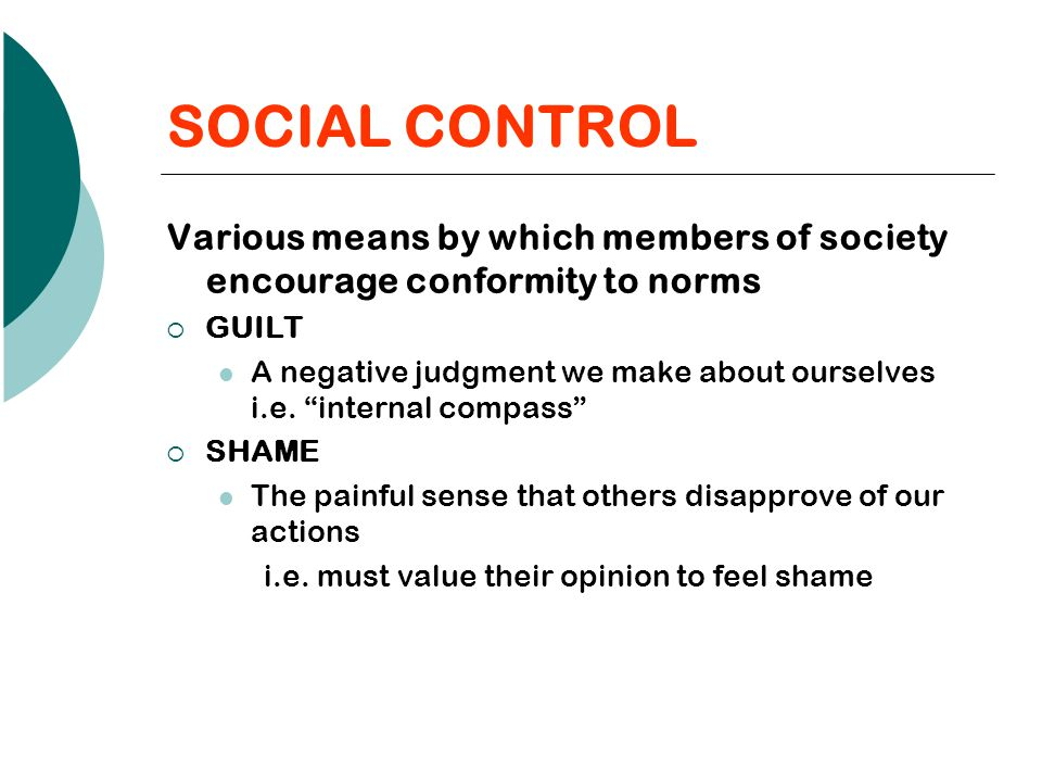 SOCIAL CONTROL Various means by which members of society encourage conformity to norms. GUILT.