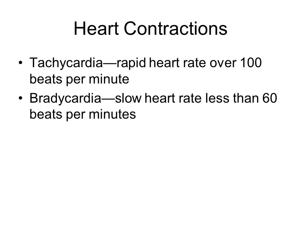 Heart Contractions Tachycardia—rapid heart rate over 100 beats per minute.