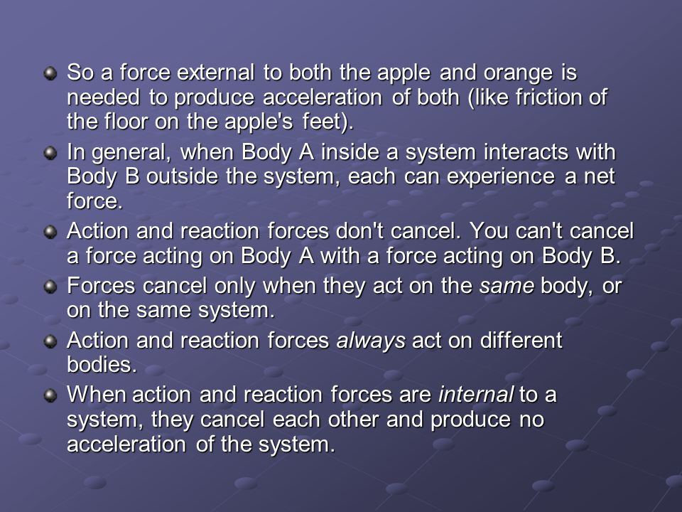 So a force external to both the apple and orange is needed to produce acceleration of both (like friction of the floor on the apple s feet).