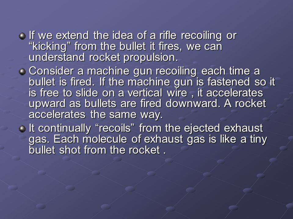 If we extend the idea of a rifle recoiling or kicking from the bullet it fires, we can understand rocket propulsion.