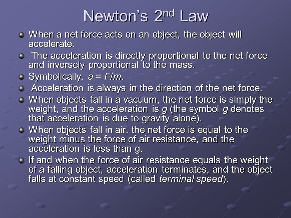 Newton's 2nd Law When a net force acts on an object, the object will accelerate.