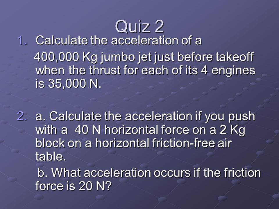 Quiz 2 Calculate the acceleration of a