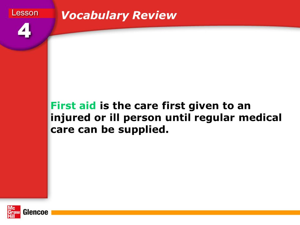 Vocabulary Review First aid is the care first given to an injured or ill person until regular medical care can be supplied.