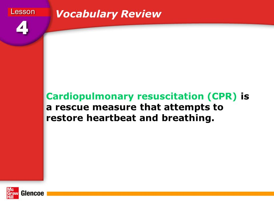 Vocabulary Review Cardiopulmonary resuscitation (CPR) is a rescue measure that attempts to restore heartbeat and breathing.