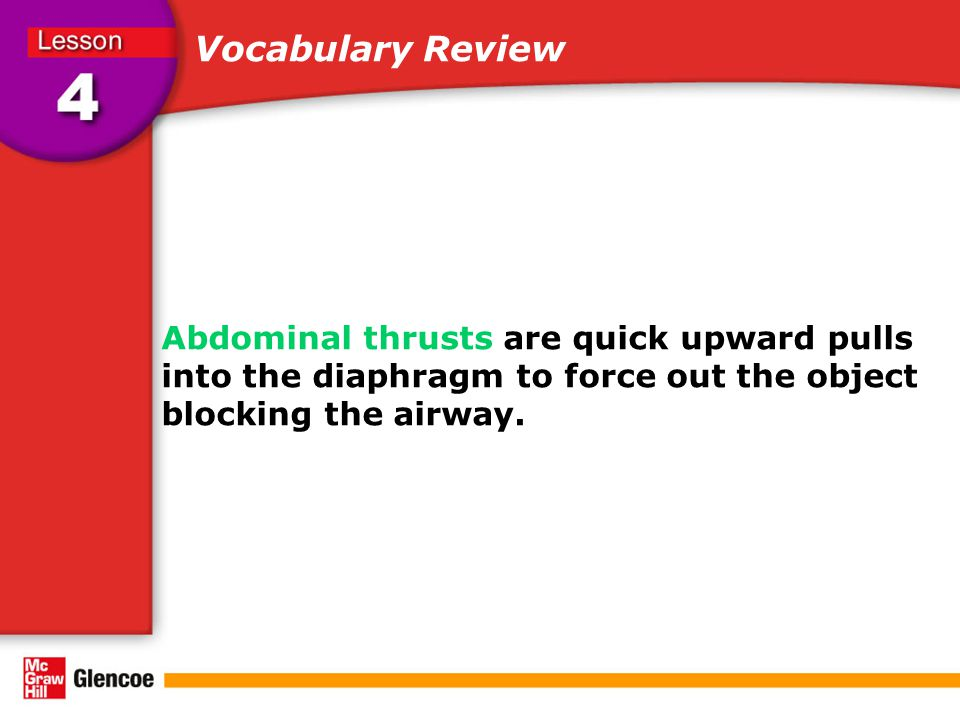 Vocabulary Review Abdominal thrusts are quick upward pulls into the diaphragm to force out the object blocking the airway.