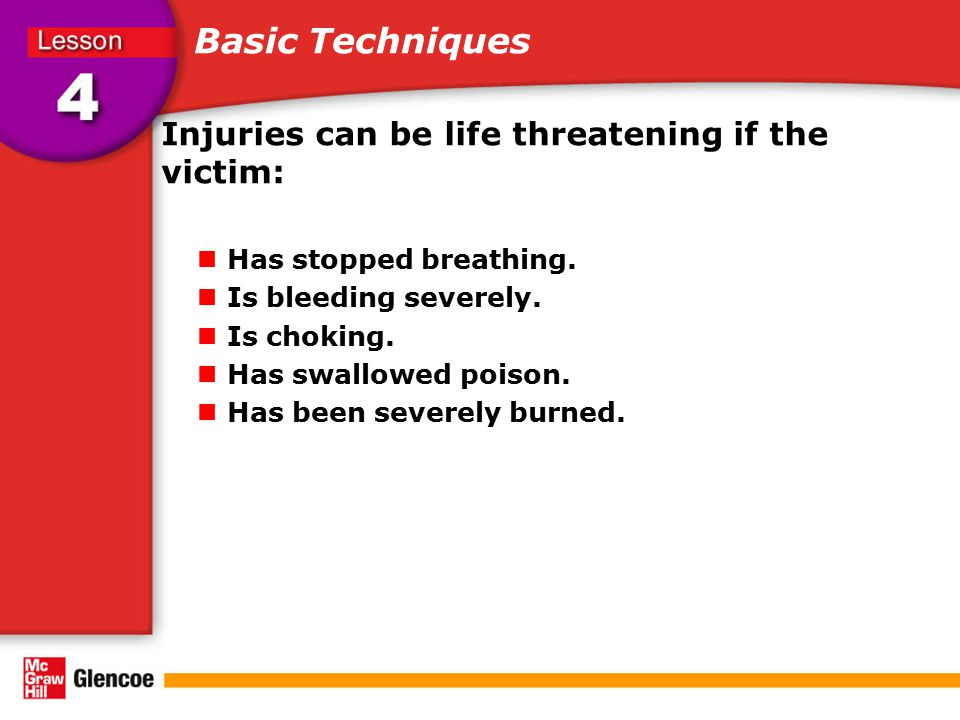 Basic Techniques Injuries can be life threatening if the victim: