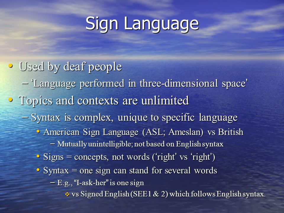 Sign Language Used by deaf people Topics and contexts are unlimited