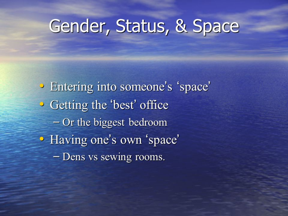 Gender, Status, & Space Entering into someone's 'space'