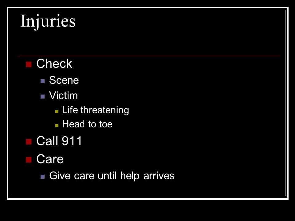 Injuries Check Call 911 Care Scene Victim Give care until help arrives