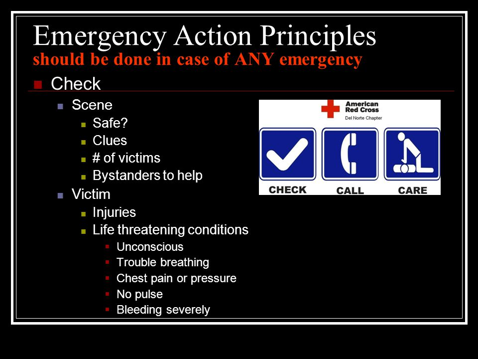 Emergency Action Principles should be done in case of ANY emergency