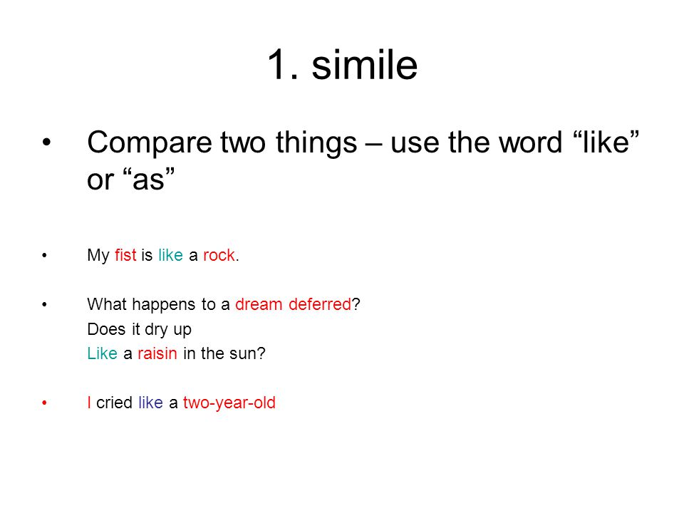 1. simile Compare two things – use the word like or as