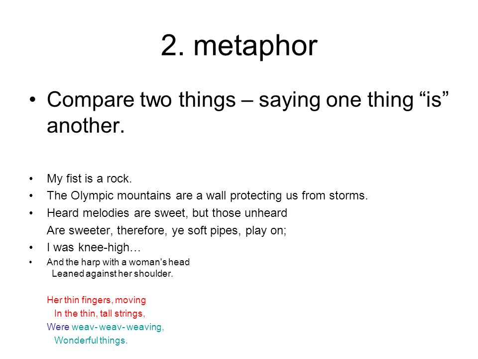 2. metaphor Compare two things – saying one thing is another.