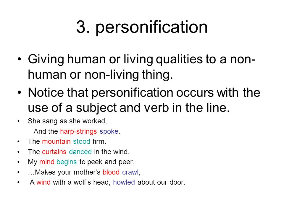 3. personification Giving human or living qualities to a non-human or non-living thing.