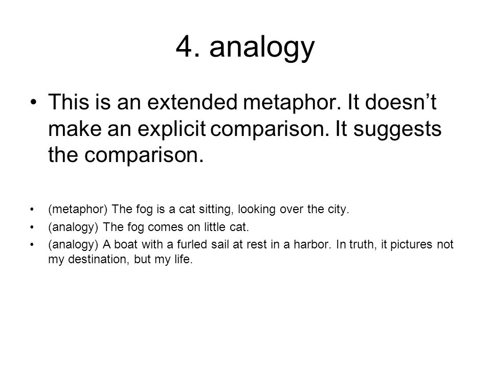 4. analogy This is an extended metaphor. It doesn't make an explicit comparison. It suggests the comparison.
