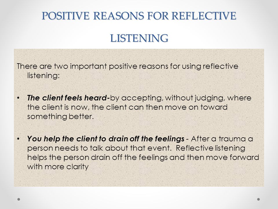 POSITIVE REASONS FOR REFLECTIVE LISTENING