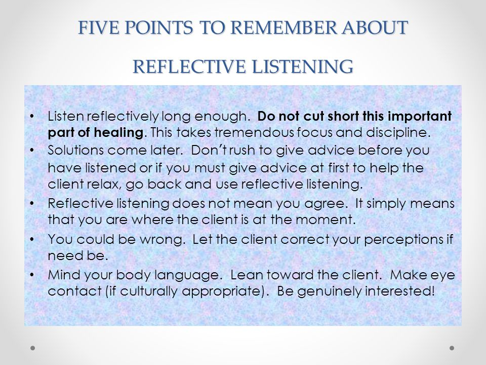 FIVE POINTS TO REMEMBER ABOUT REFLECTIVE LISTENING