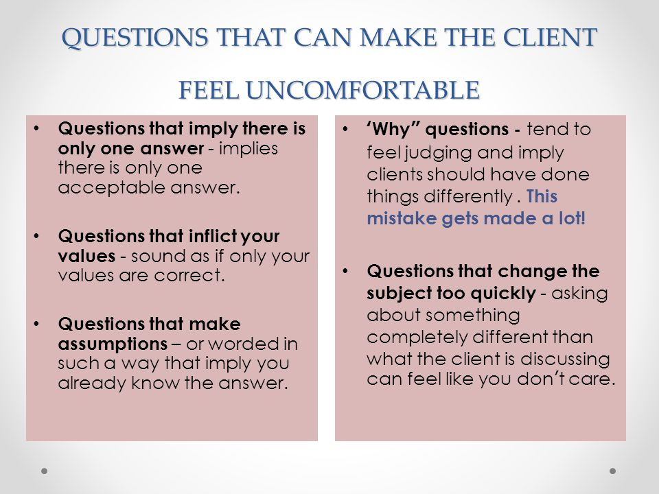 QUESTIONS THAT CAN MAKE THE CLIENT FEEL UNCOMFORTABLE