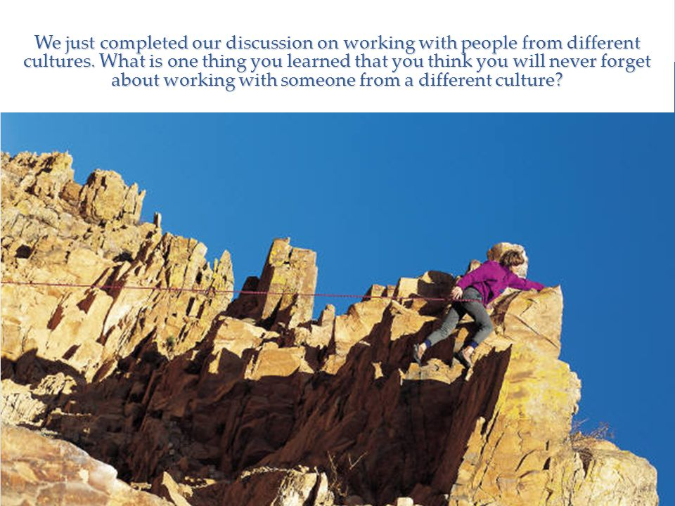 We just completed our discussion on working with people from different cultures.