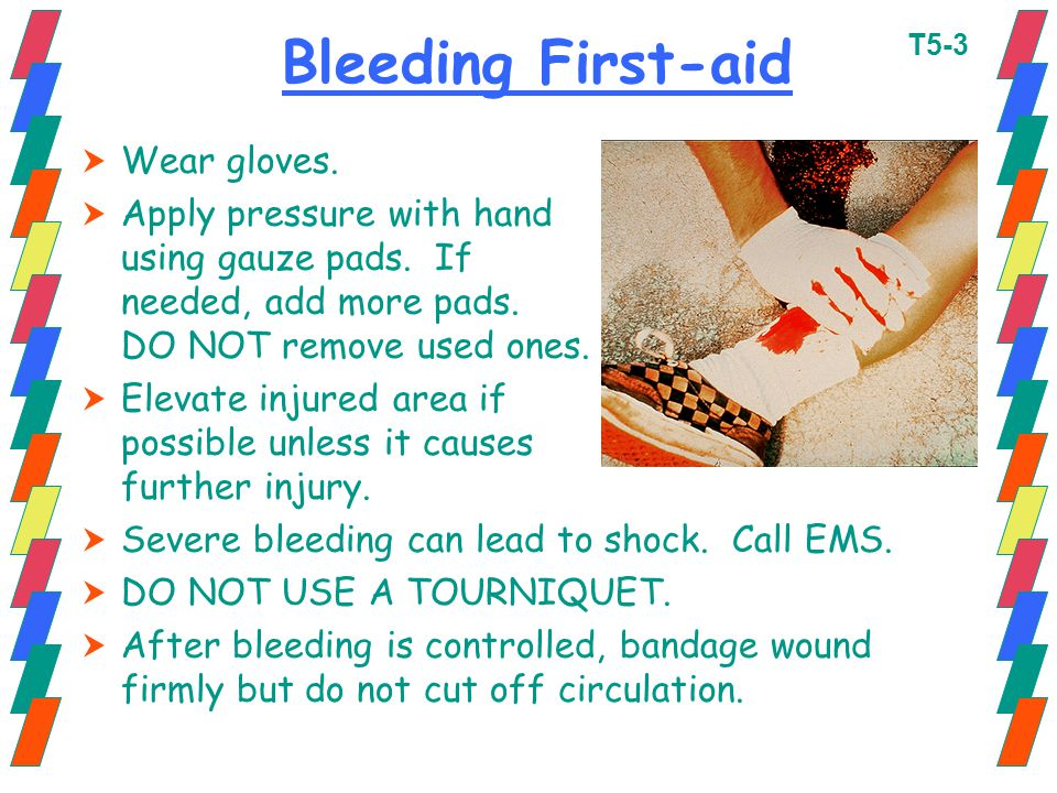 Bleeding First-aid Wear gloves.