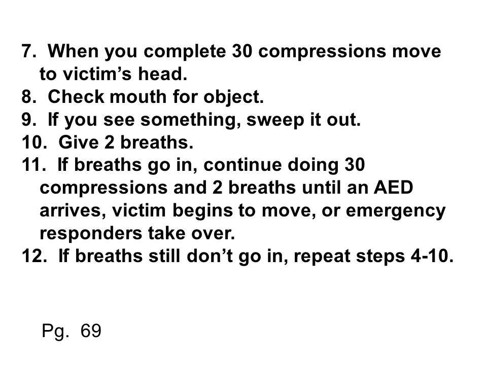 7. When you complete 30 compressions move to victim's head.