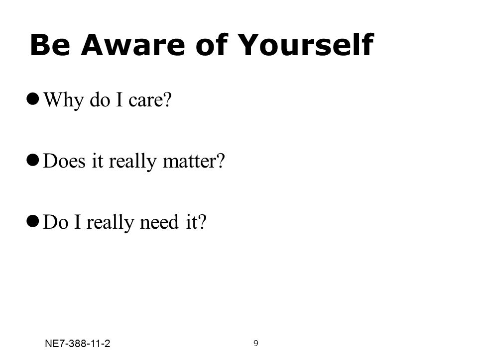 Be Aware of Yourself Why do I care Does it really matter