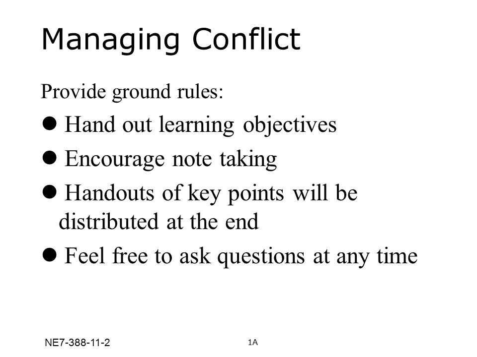 Managing Conflict Hand out learning objectives Encourage note taking