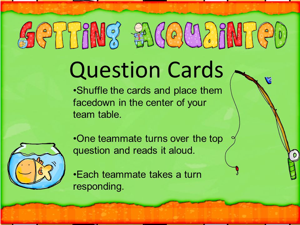 Question Cards Shuffle the cards and place them facedown in the center of your team table.
