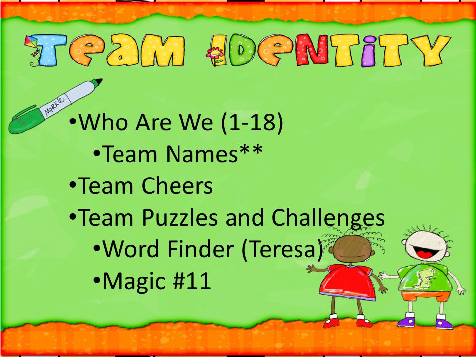 Who Are We (1-18) Team Names** Team Cheers. Team Puzzles and Challenges.